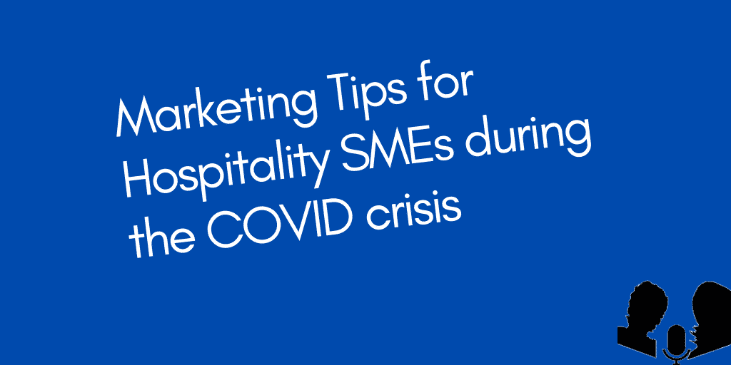 Marketing Tips for Hospitality SMEs during the COVID Crisis