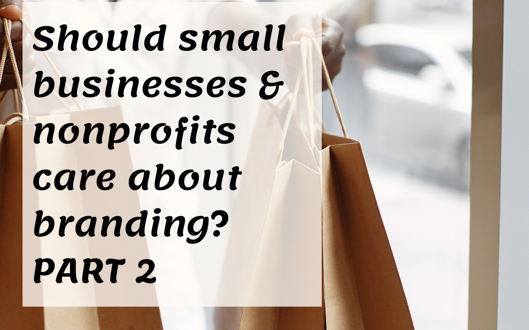 Should small biz and nonprofits care about branding? Part 2