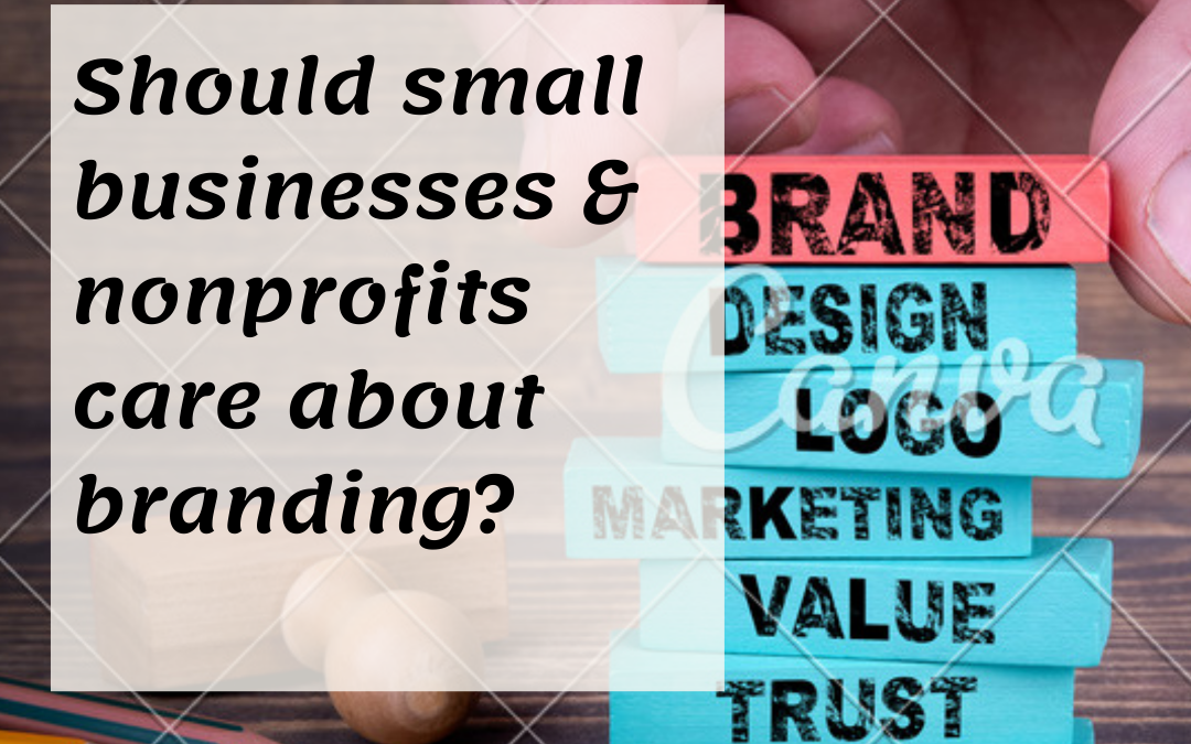 Episode 12: Should small businesses (and nonprofits) care about branding? PART 1