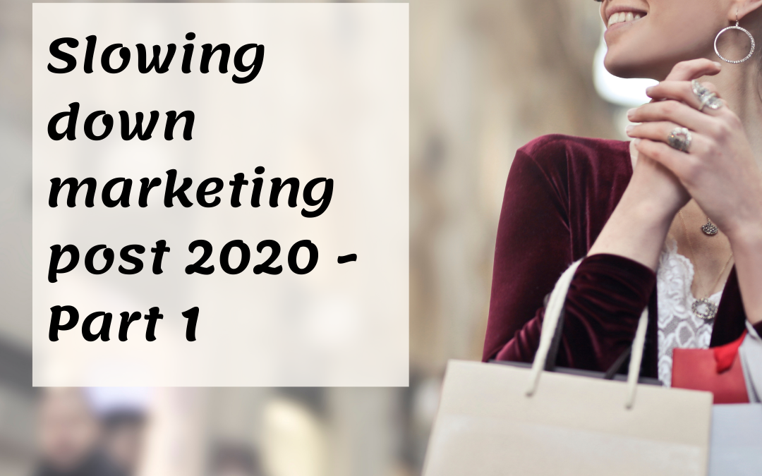 Slowing down marketing post 2020 – Part 1
